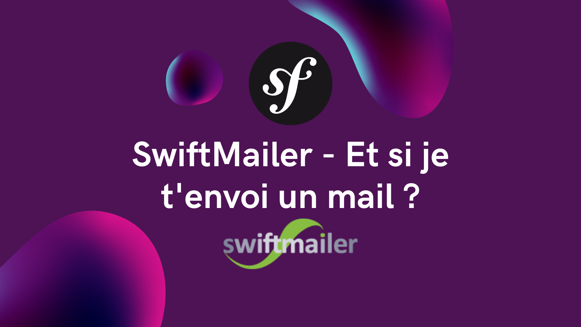 Symfony SwiftMailer – Et si je t'envoi un mail ?
