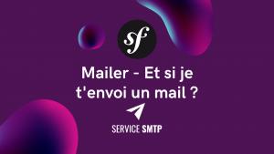 Symfony Mailer – Et si je t'envoi un mail