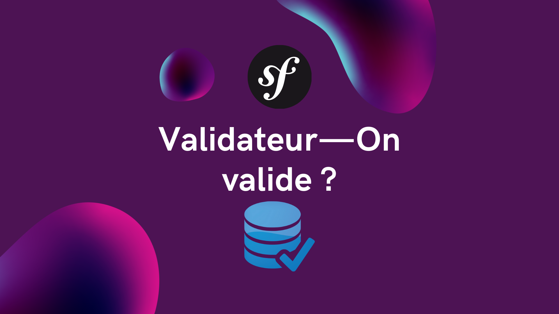Symfony Validateur – On valide ?