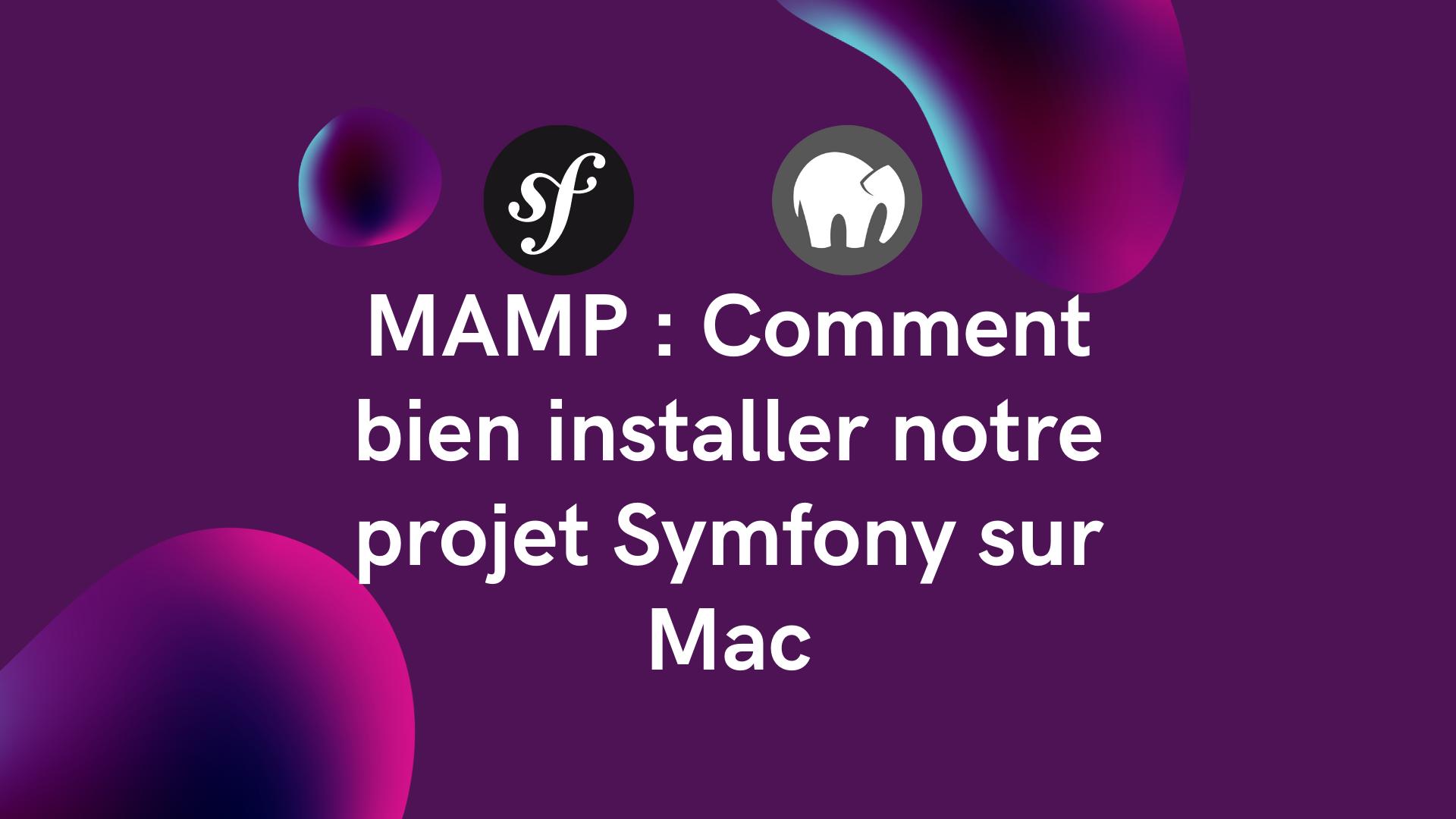 MAMP : Comment bien installer notre projet Symfony sur Mac