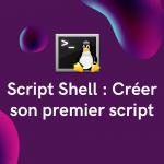 Script Shell : Créer son premier script