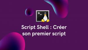 Read more about the article Script Shell : Créer son premier script
