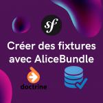 Symfony – Créer des fixtures avec AliceBundle